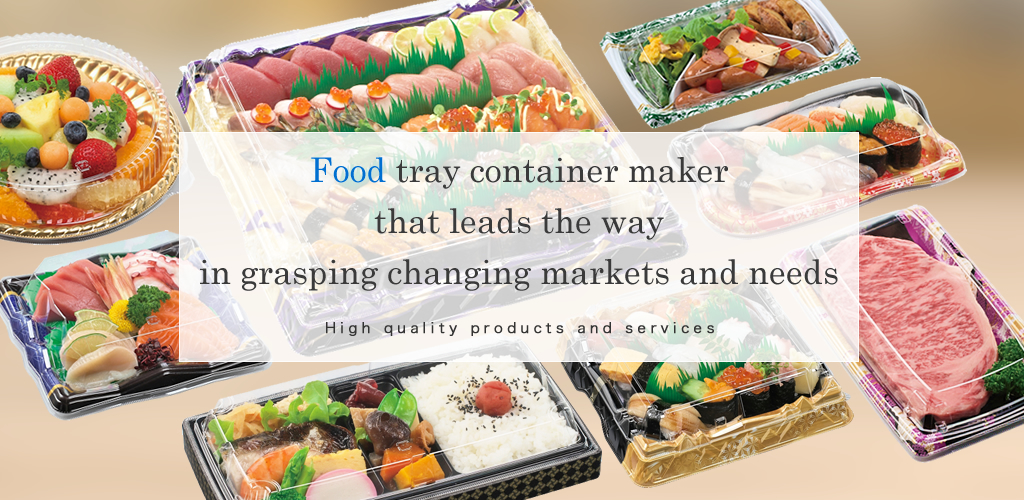 Food tray container maker that leads the way in grasping changing markets and needs